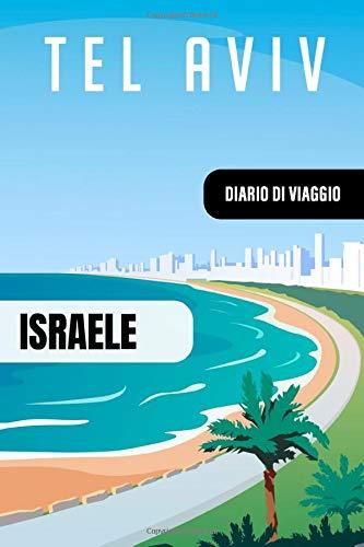 Israele Diario di Viaggio: Journal di Bordo Guidato da Scrivere / Compilare - 52 Citazioni di Viaggio Famose, Agenda Giornaliera con Pianificazione ... di Viaggio per Viaggiatori in Vacanza