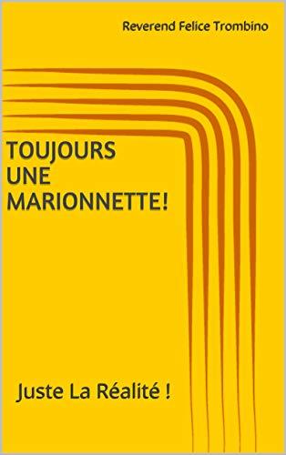 Couverture du livre Toujours Une Marionnette!: Juste La Réalité !