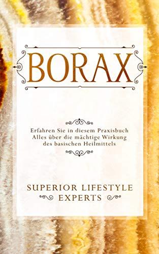 Borax: Erfahren Sie in diesem Praxisbuch Alles über die mächtige Wirkung des basischen Heilmittels (German Edition)