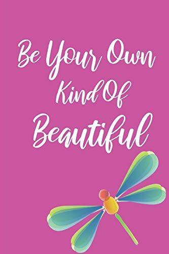 Be Your Own Kind Of Beautiful: Inspirational Dragonfly Journal For Girls