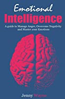 Emotional Intelligence: How to Manage Anger, Overcome Negativity and Master your Emotions