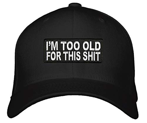 I'm Too Old for This Shit Hat Adjustable Cap