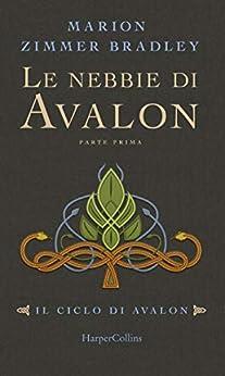 Le nebbie di Avalon - Parte 1 (Il ciclo di Avalon) di [Marion Zimmer Bradley, Flavio Santi]