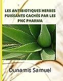 LES ANTIBIOTIQUES HERBES PUISSANTS CACHÉS PAR LES PNC PHARMA: Utilisez ces antibiotiques à base de plantes pour soigner vos maux