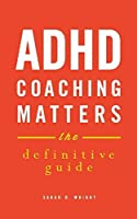 ADHD Coaching Matters: The Definitive Guide by Sarah D. Wright(2014-07-01)