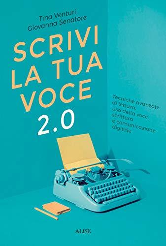 Scrivi la tua voce 2.0. Tecniche avanzate di lettura, uso della voce, scrittura e comunicazione digitale