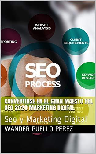 Convertirse en el gran Maesto del Seo 2020 Marketing Digital webs: Seo y Marketing...