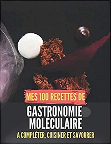 Mes 100 recettes de Gastronomie moléculaire - A compléter, cuisiner et savourer: Carnet, livre et cahier de cuisine à écrire, remplir & compléter ... I Enfant I Facile I Dessert I Emulsion I