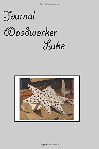 Journal woodworker Luke: journal Notebook for Woodworker Gift Woodworking Journal Worker Diary I Size 6 x 9 I Ruled Paper I 120 Pages