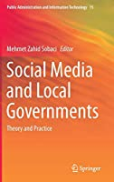 Social Media and Local Governments: Theory and Practice (Public Administration and Information Technology (15))
