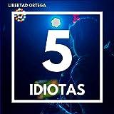 5 Idiotas