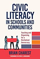 Civic Literacy in Schools and Communities: Teaching and Organizing for a Revitalized Democracy