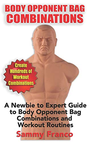 Body Opponent Bag Combinations: A Newbie to Expert Guide to Body Opponent Bag Combinations and Workout Routines