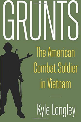 Grunts: The American Combat Soldier in Vietnam