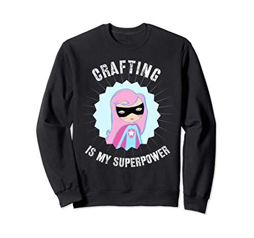 Crafting is my SuperPower, Gift for Crafter, DIYer, DIY Sweatshirt