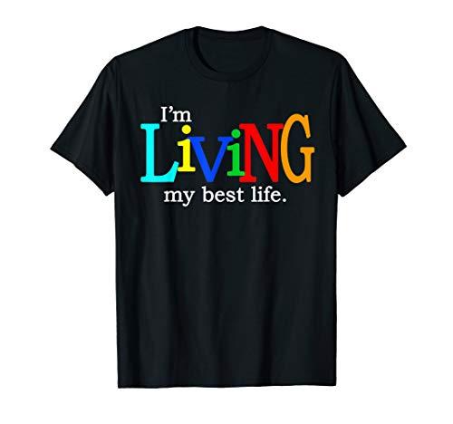 I'm Living My Best Life T-shirt