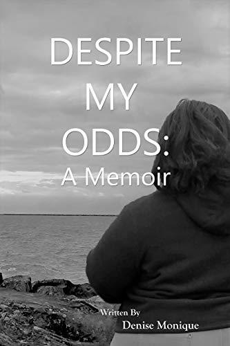 DESPITE MY ODDS: A Memoir by [Denise Monique]
