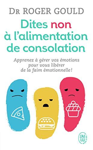 Dites non à l'alimentation de consolation: Apprenez à gérer vos émotions pour vous libérer de la faim émotionnelle (Poche)