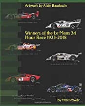 Winners of the Le Mans 24 Hour Race 1923-2018: Alain Baudouin who was appointed  Official painter of the 24 Hours of Le Mans by the A.C.O in 2013  has painted every car in stunning detail.
