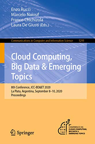 Cloud Computing, Big Data & Emerging Topics: 8th Conference, JCC-BD&ET 2020, La Plata, Argentina, September 8-10, 2020, Proceedings (Communications in ... Science Book 1291) (English Edition)