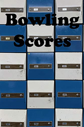 Bowling Scores: Keep Track Of Scores During Your Bowling Game With Your League, Club, Friends Or Family