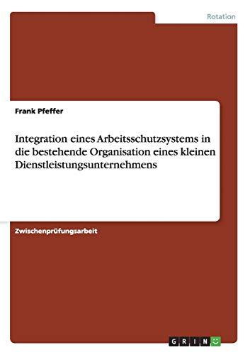 Integration eines Arbeitsschutzsystems in die bestehende Organisation eines kleinen Dienstleistungsunternehmens