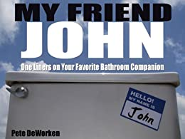 My Friend John: One Liners on Your Favorite Bathroom Companion