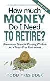 How Much Money Do I Need to Retire?: Uncommon Financial Planning Wisdom for a Stress-Free Retirement (Financial Freedom for Smart People)