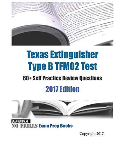 Texas Extinguisher Type B TFM02 Test 60+ Self Practice Review Questions 2017 Edition