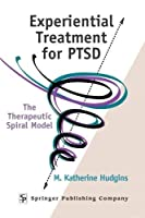 Experiential Treatment For PTSD: The Therapeutic Spiral Model by M. Katherine Hudgins Phd TEP(2002-06-07)
