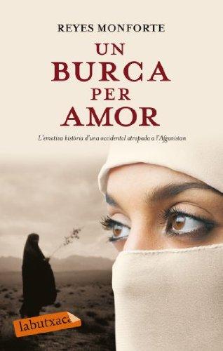 Un burca per amor: L´emotiva història d´una occidental atrapada a l´Afganistan (LABUTXACA)