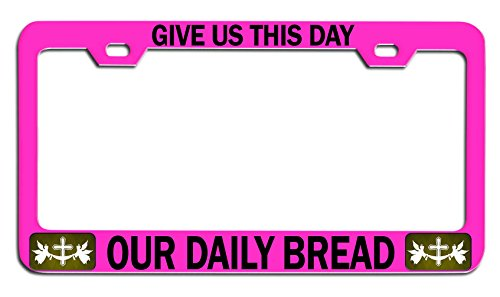 Makoroni - GIVE US This Day Our Daily Bread Religious Jesus Christian Pink Metal License Plate Frame Tag Holder, g17