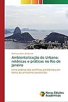 Ambientalização do Urbano: retóricas e práticas no Rio de Janeiro