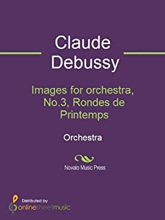 Images for orchestra, No.3, Rondes de Printemps (English Edition)