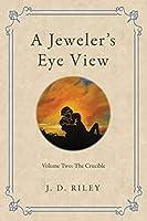 A Jeweler's Eye View: The Crucible