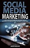 SOCIAL MEDIA MARKETING; La guida completa per apprendere come strutturare al meglio le social media ads per promuovere prodotti, infoprodotti e affiliate product