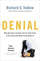 Denial: Why Business Leaders Fail to Look Facts in the Face-and What to Do About It by Richard S. Tedlow(2011-02-22)