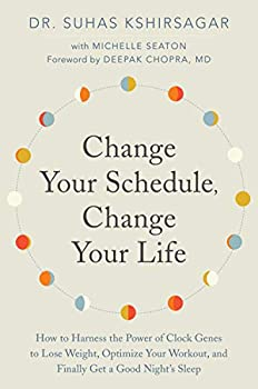 Change Your Schedule Change Your LIfe  How to Harness the Power of Clock Genes to Lose Weight Optimize Your Workout and Finally Get a Good Night s Sleep  How to Harness the Pro