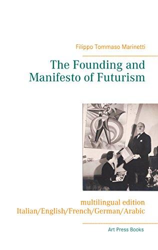 The Founding and Manifesto of Futurism (multilingual edition): Italian/English/French/German/Arabic (20th Century Art Futurist Manifestos) (English Edition)