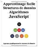 Apprentissage facile Structures de données et algorithmes JavaScript: Apprenez les structures de données et les algorithmes de manière graphique et simple JavaScript