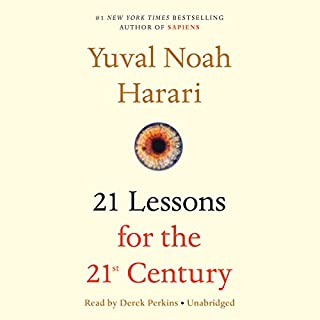 21 Lessons for the 21st Century                   By:                                                                                                                                 Yuval Noah Harari                               Narrated by:                                                                                                                                 Derek Perkins                      Length: 11 hrs and 41 mins     5,825 ratings     Overall 4.7