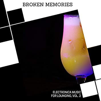 Broken Memories - Electronica Music For Lounging, Vol. 2
