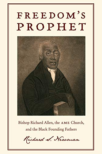 Freedom's Prophet: Bishop Richard Allen, the AME Church, and the Black Founding Fathers