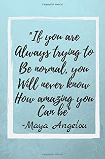 """""""If you are always trying to be normal you will never know how amazing you can be"""": Maya Angelou Inspirational Quote Fan Novelty Notebook / Journal / Gift / Diary 120 Lined Pages (6"""" x 9"""") Medium Portable Size"""