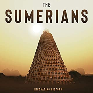 The Sumerians     A Complete Guide to Sumerian History and the Sumerian Civilization. Sumer in the Akkadian Empire & the Ancient City of Babylon              By:                                                                                                                                 Innovating History                               Narrated by:                                                                                                                                 Cheryl May                      Length: 3 hrs and 34 mins     Not rated yet     Overall 0.0