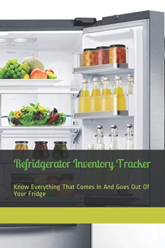 Refridgerator Inventory Tracker: Know Everything That Comes In And Goes Out...
