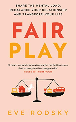 Rodsky, E: Fair Play: Share the mental load, rebalance your relationship and transform your life