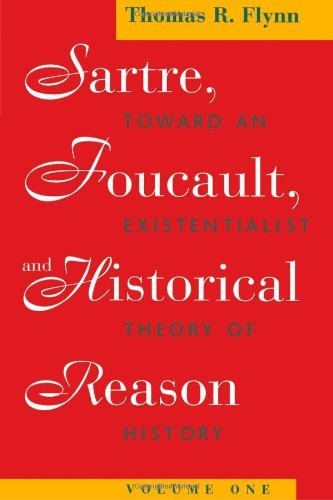 Sartre, Foucault, and Historical Reason, Volume One: Toward an Existentialist Theory...