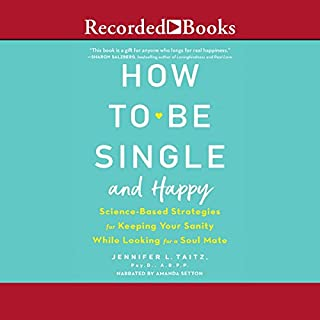 How to Be Single and Happy     Science-Based Strategies for Keeping Your Sanity While Looking for a Soulmate              By:                                                                                                                                 Jennifer L. Taitz PsyD ABPP                               Narrated by:                                                                                                                                 Amanda Setton                      Length: 6 hrs and 45 mins     78 ratings     Overall 4.8