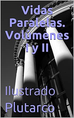 Vidas Paralelas. Volúmenes I y II: Ilustrado